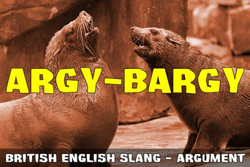 Slang - Argy-bargy