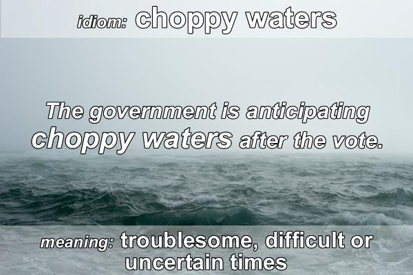 idiom - choppy waters