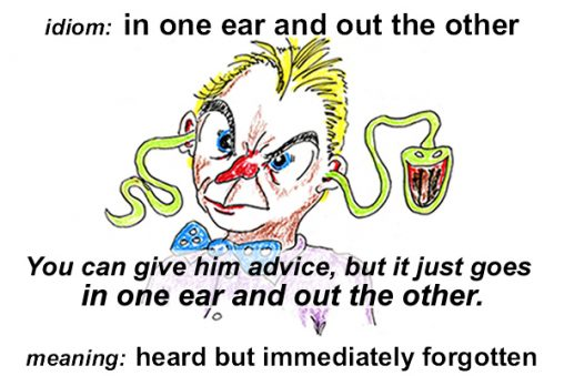 Idiom - In one ear and out the other