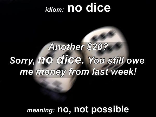 Idiom - no dice